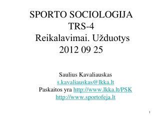 SPORTO SOCIOLOGIJA TRS-4   Reikalavimai. Užduotys  2012 09 25