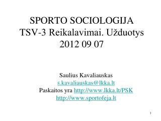 SPORTO SOCIOLOGIJA TSV-3 Reikalavimai. Užduotys  2012 09 07