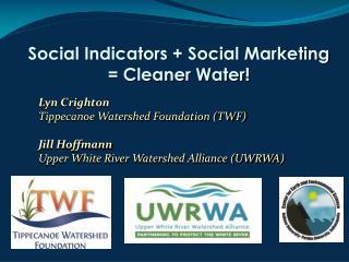 Lyn Crighton Tippecanoe Watershed Foundation (TWF) Jill Hoffmann