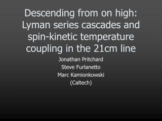 Jonathan Pritchard Steve Furlanetto Marc Kamionkowski (Caltech)
