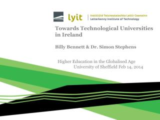 Towards Technological Universities in Ireland Billy Bennett & Dr. Simon Stephens