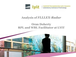 Analysis of  FLLLEX-Radar Oran Doherty RPL and WBL Facilitator at LYIT