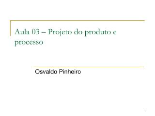 Aula 03 � Projeto do produto e processo