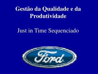 Gestão da Qualidade e da Produtividade Just in Time Sequenciado