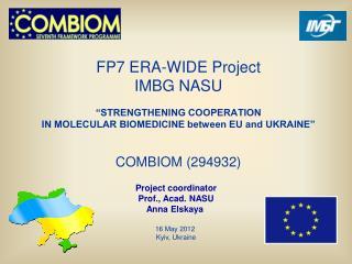 Project coordinator Prof., Acad. NASU Anna Elskaya 16 May  201 2 Kyiv, Ukraine