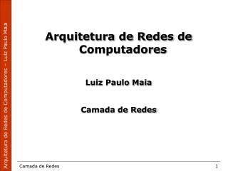 Arquitetura de Redes de Computadores Luiz Paulo Maia Camada de Redes