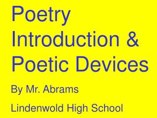 Poetry Introduction & Poetic Devices By Mr. Abrams Lindenwold High School