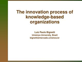 The innovation process of knowledge-based organizations Luiz Paulo Bignetti