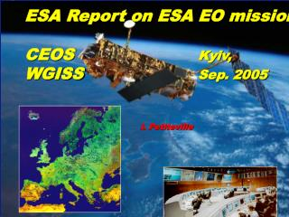 ESA Report on ESA EO missions CEOS 				 	 Kyiv,  WGISS  				Sep. 2005 				I. Petiteville
