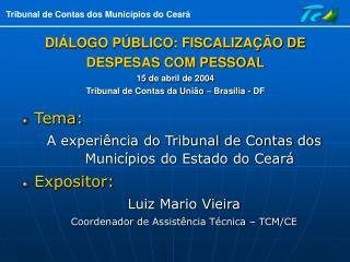 Tema:  A experi�ncia do Tribunal de Contas dos Munic�pios do Estado do Cear� Expositor:
