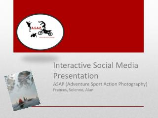 Interactive Social  M edia   Presentation ASAP ( Adventure  Sport Action  Photography )