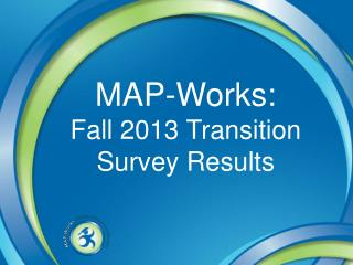 MAP-Works:  Fall 2013 Transition Survey Results