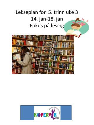Lekseplan for  5. trinn uke 3 14. jan-18. jan Fokus på lesing
