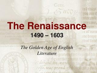 The Renaissance 1490 – 1603