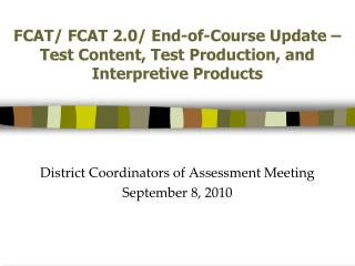 FCAT/ FCAT 2.0/ End-of-Course Update � Test Content, Test Production, and Interpretive Products