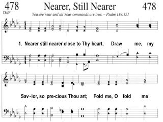 1.  Nearer still nearer close to Thy  heart,      Draw          me,    my