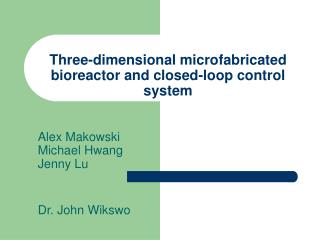 Three-dimensional microfabricated bioreactor and closed-loop control system