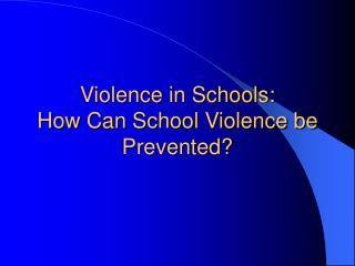 Violence in Schools: How Can School Violence be Prevented?