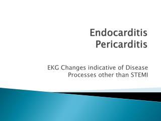 Endocarditis  Pericarditis