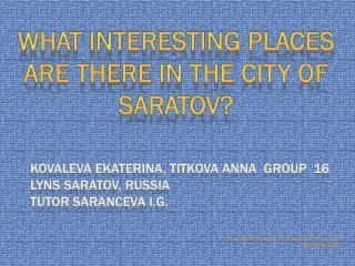 Kovaleva Ekaterina, Titkova  Anna  gROUP  16 LYNS  Saratov, Russia tutor  Saranceva  I.G.