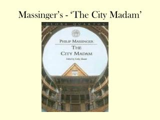 Massinger's - 'The City Madam'