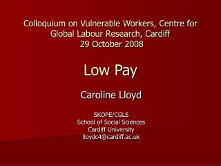 Caroline Lloyd SKOPE/CGLS School of Social Sciences Cardiff University lloydc4@cardiff.ac.uk