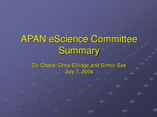 APAN eScience Committee Summary Co-Chairs: Chris Elvidge and Simon See July 7, 2004