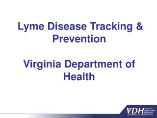 Lyme Disease Tracking & Prevention Virginia Department of Health