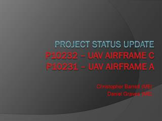 Project Status Update P10232 – UAV Airframe C P10231 – UAV Airframe A