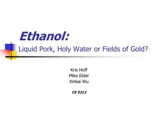 Ethanol:  Liquid Pork, Holy Water or Fields of Gold?
