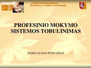 PROFESINIO MOKYMO SISTEMOS TOBULINIMAS ROMUALDAS PUSVAŠKIS