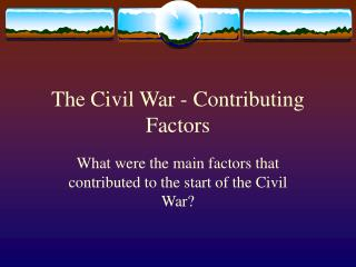 The Civil War - Contributing Factors