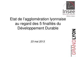 Etat de l'agglomération lyonnaise  au regard des 5 finalités du Développement Durable