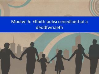 Modiwl 6: Effaith polisi cenedlaethol a deddfwriaeth