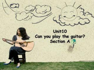 Unit10 Can you play the guitar?  Section A