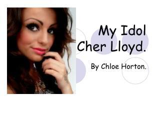 My Idol  Cher Lloyd.