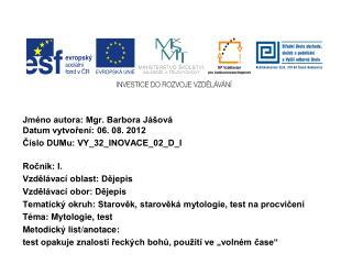 Jméno autora: Mgr. Barbora Jášová Datum vytvoření: 06. 08. 2012 Číslo DUMu: VY_32_INOVACE_02_D_I