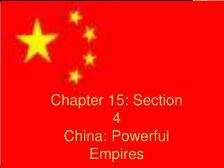 Chapter 15: Section 4 China: Powerful Empires