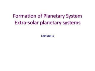 Formation of Planetary System Extra-solar planetary systems