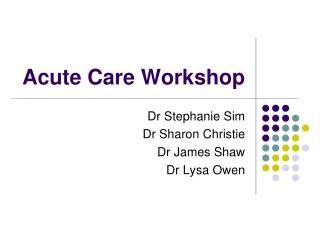 Acute Care Workshop