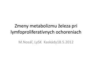 Zmeny metabolizmu �eleza pri  lymfoproliferat�vnych  ochoreniach