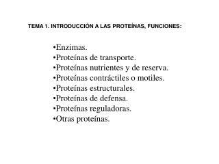 Enzimas.  Proteínas de transporte.  Proteínas nutrientes y de reserva.