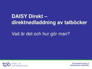DAISY  Direkt –  direktnedladdning av talböcker Vad är det och hur gör man?