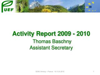 Activity Report 2009 - 2010 Thomas Baschny Assistant Secretary