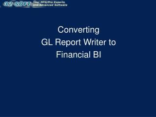 Converting  GL Report Writer to  Financial BI