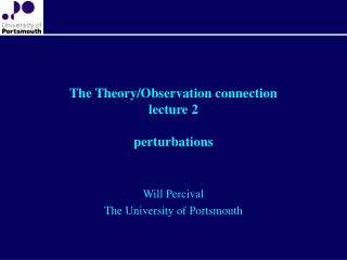 The Theory/Observation connection lecture 2 perturbations