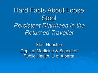 Hard Facts About Loose Stool Persistent Diarrhoea in the Returned Traveller
