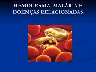 HEMOGRAMA, MALÁRIA E DOENÇAS RELACIONADAS