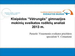 """Klaipėdos """"Vėtrungės"""" gimnazijos mokinių sveikatos rodiklių analizė   201 3  m."""