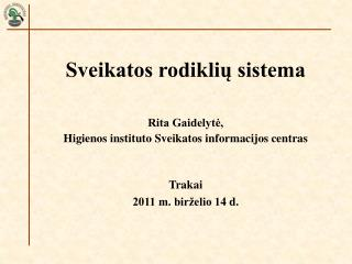 Sveikatos rodiklių sistema Rita Gaidelytė, Higienos instituto Sveikatos informacijos centras